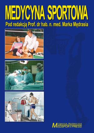 MEDYCYNA SPORTOWA. Pod redakcją prof. dr hab. n. med. Marka Mędrasia